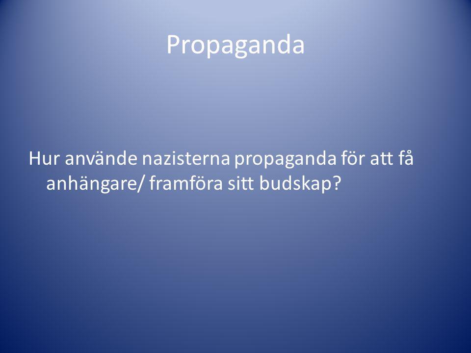 Propaganda Hur använde nazisterna propaganda för att få anhängare/ framföra sitt budskap?