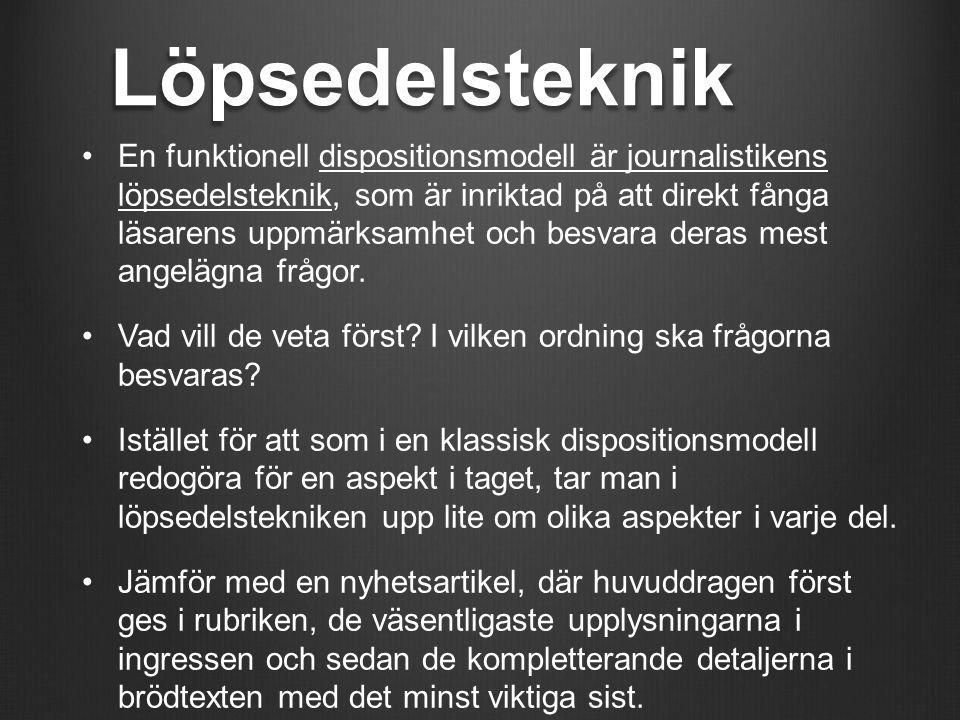 Löpsedelsteknik En funktionell dispositionsmodell är journalistikens löpsedelsteknik, som är inriktad på att direkt fånga läsarens uppmärksamhet och b
