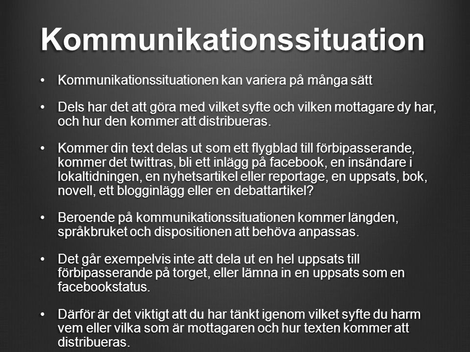 Kommunikationssituation Kommunikationssituationen kan variera på många sättKommunikationssituationen kan variera på många sätt Dels har det att göra m