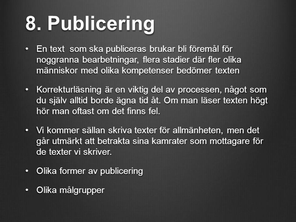 8. Publicering En text som ska publiceras brukar bli föremål för noggranna bearbetningar, flera stadier där fler olika människor med olika kompetenser