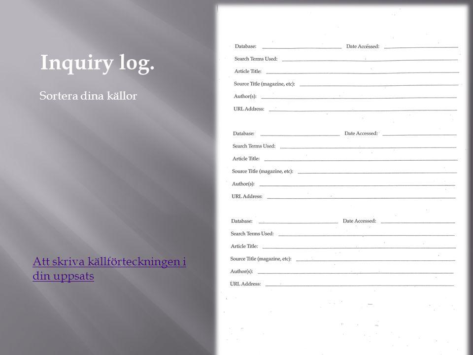 Inquiry log. Sortera dina källor Att skriva källförteckningen i din uppsats