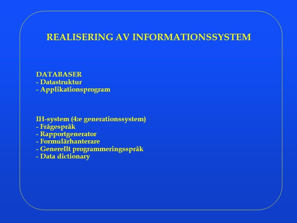 REALISERING AV INFORMATIONSSYSTEM DATABASER - Datastruktur - Applikationsprogram IH-system (4:e generationssystem) - Frågespråk - Rapportgenerator - F