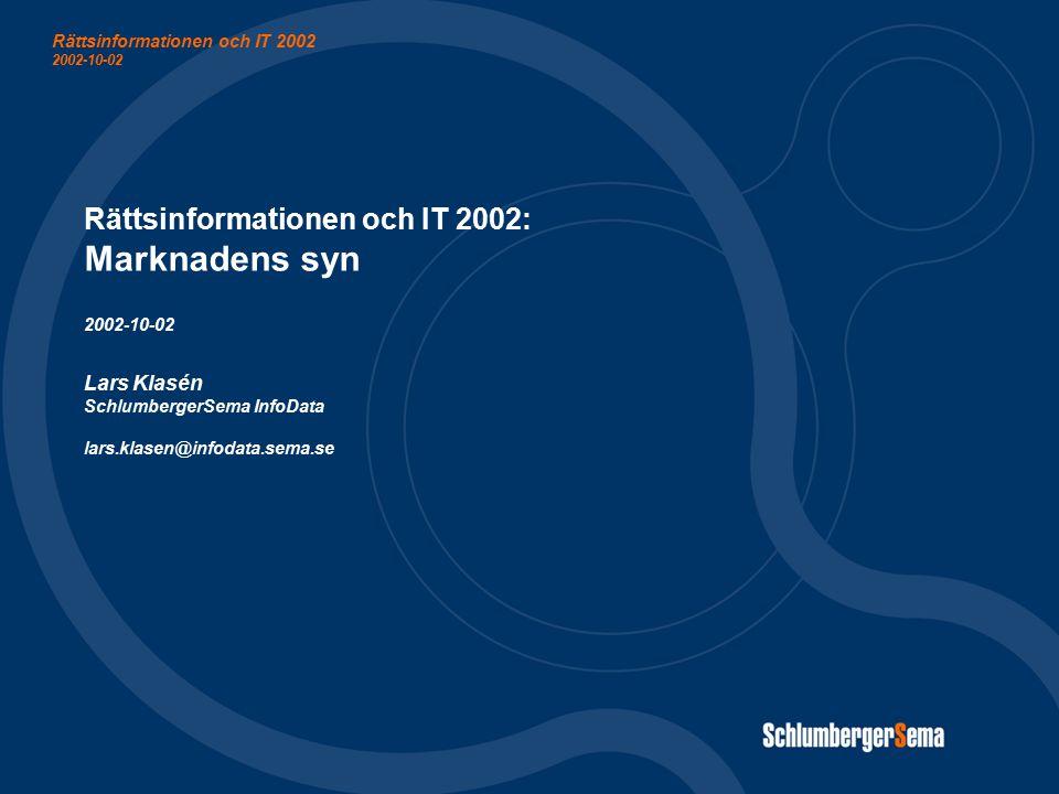 Rättsinformationen och IT 2002: Marknadens syn 2002-10-02 Lars Klasén SchlumbergerSema InfoData lars.klasen@infodata.sema.se Rättsinformationen och IT 2002 2002-10-02