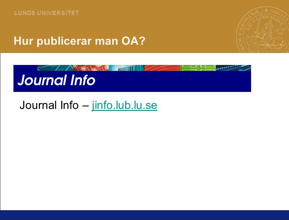 10 L U N DS U N I V E R S I T ET Hur publicerar man OA? Journal Info – jinfo.lub.lu.sejinfo.lub.lu.se
