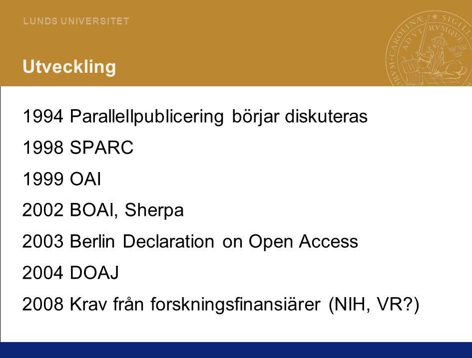 12 L U N DS U N I V E R S I T ET Utveckling 1994Parallellpublicering börjar diskuteras 1998SPARC 1999OAI 2002BOAI, Sherpa 2003Berlin Declaration on Open Access 2004DOAJ 2008Krav från forskningsfinansiärer (NIH, VR )