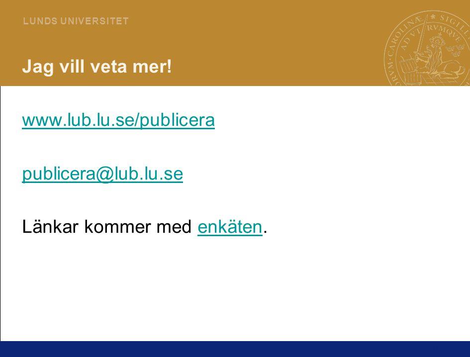 15 L U N DS U N I V E R S I T ET Jag vill veta mer! www.lub.lu.se/publicera publicera@lub.lu.se Länkar kommer med enkäten.enkäten