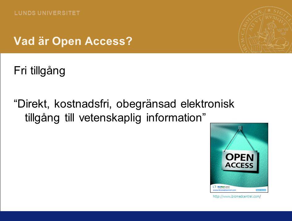 """3 L U N DS U N I V E R S I T ET Vad är Open Access? Fri tillgång """"Direkt, kostnadsfri, obegränsad elektronisk tillgång till vetenskaplig information"""""""