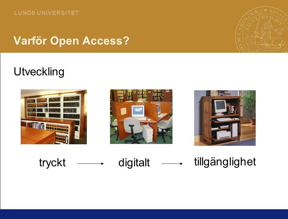 4 L U N DS U N I V E R S I T ET Varför Open Access Utveckling trycktdigitalt tillgänglighet