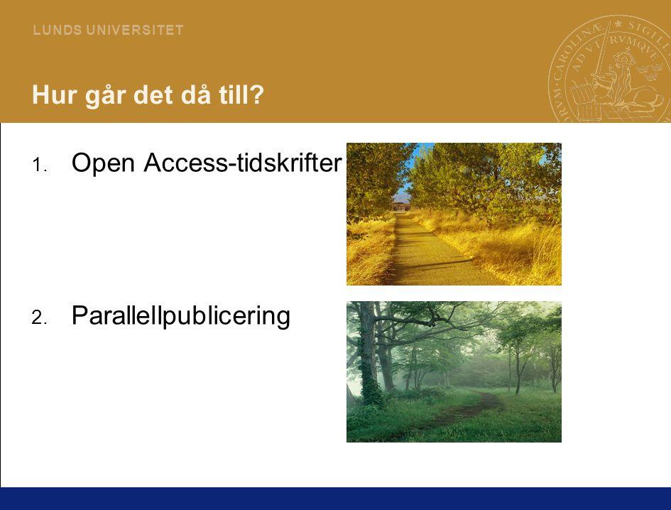 7 L U N DS U N I V E R S I T ET Hur går det då till? 1. Open Access-tidskrifter 2. Parallellpublicering
