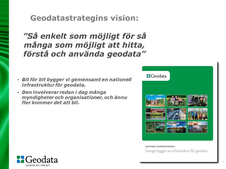 2 Geodatastrategins vision: Så enkelt som möjligt för så många som möjligt att hitta, förstå och använda geodata Bit för bit bygger vi gemensamt en nationell infrastruktur för geodata.