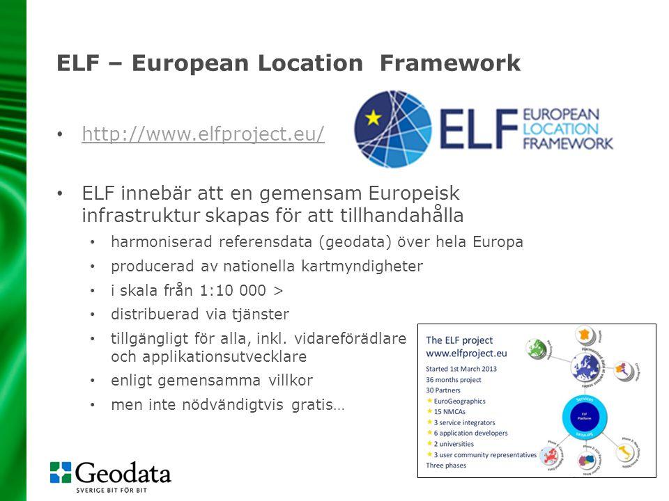 ELF – European Location Framework http://www.elfproject.eu/ ELF innebär att en gemensam Europeisk infrastruktur skapas för att tillhandahålla harmoniserad referensdata (geodata) över hela Europa producerad av nationella kartmyndigheter i skala från 1:10 000 > distribuerad via tjänster tillgängligt för alla, inkl.