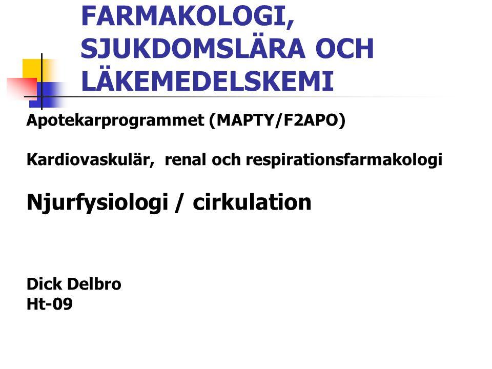 FARMAKOLOGI, SJUKDOMSLÄRA OCH LÄKEMEDELSKEMI Apotekarprogrammet (MAPTY/F2APO) Kardiovaskulär, renal och respirationsfarmakologi Njurfysiologi / cirkul