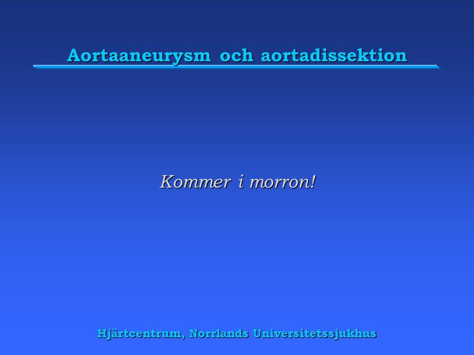 Aortaaneurysm och aortadissektion Kommer i morron!