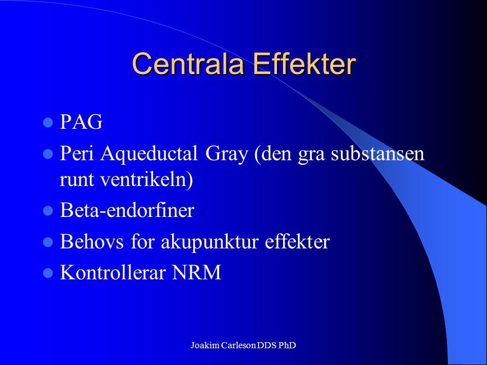 Centrala Effekter PAG Peri Aqueductal Gray (den gra substansen runt ventrikeln) Beta-endorfiner Behovs for akupunktur effekter Kontrollerar NRM Joakim
