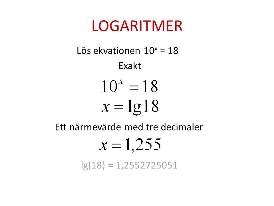 Lös ekvationen 10 x = 18 Exakt Ett närmevärde med tre decimaler lg(18) = 1,2552725051