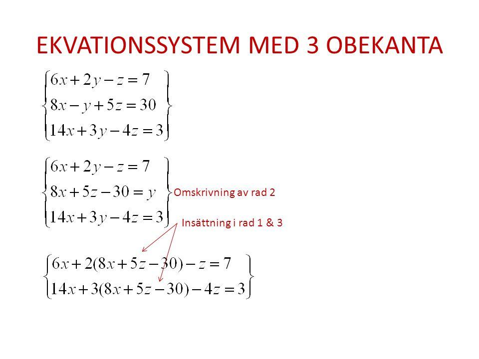 EKVATIONSSYSTEM MED 3 OBEKANTA Omskrivning av rad 2 Insättning i rad 1 & 3