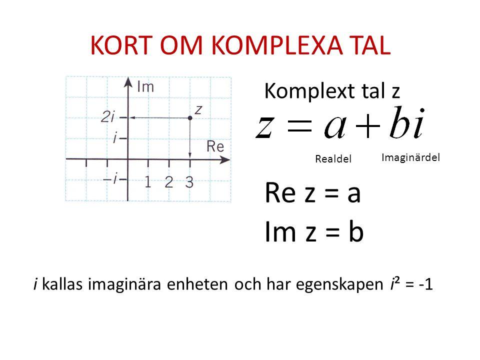 Komplext tal z Realdel Imaginärdel Re z = a Im z = b i kallas imaginära enheten och har egenskapen i² = -1