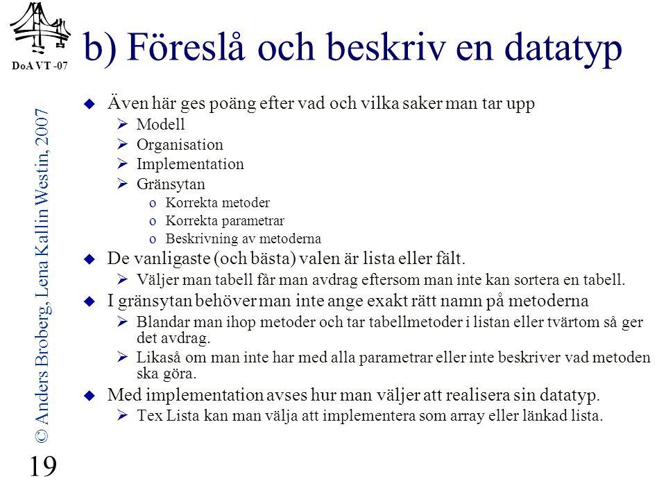DoA VT -07 © Anders Broberg, Lena Kallin Westin, 2007 19 b) Föreslå och beskriv en datatyp  Även här ges poäng efter vad och vilka saker man tar upp