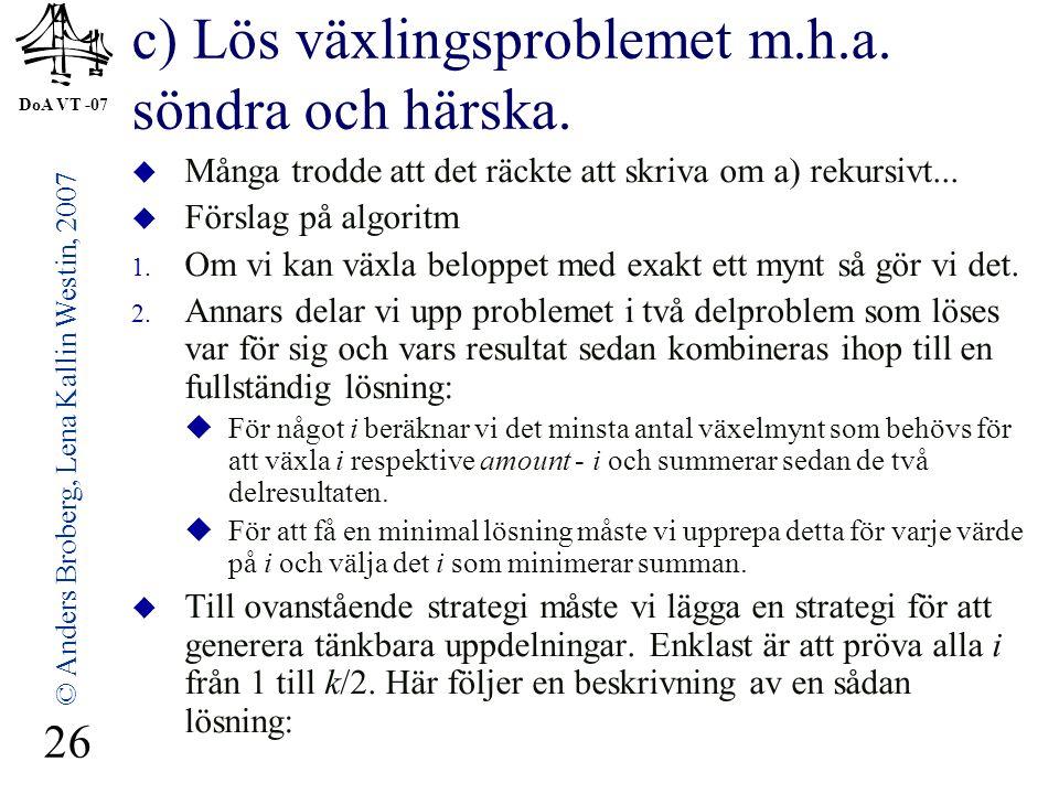 DoA VT -07 © Anders Broberg, Lena Kallin Westin, 2007 26 c) Lös växlingsproblemet m.h.a. söndra och härska.  Många trodde att det räckte att skriva o