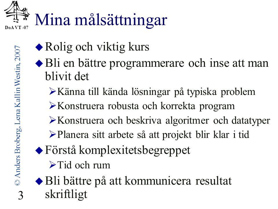 DoA VT -07 © Anders Broberg, Lena Kallin Westin, 2007 3 Mina målsättningar  Rolig och viktig kurs  Bli en bättre programmerare och inse att man bliv