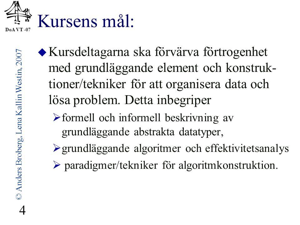 DoA VT -07 © Anders Broberg, Lena Kallin Westin, 2007 4 Kursens mål:  Kursdeltagarna ska förvärva förtrogenhet med grundläggande element och konstruk