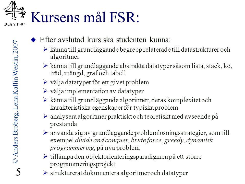 DoA VT -07 © Anders Broberg, Lena Kallin Westin, 2007 5 Kursens mål FSR:  Efter avslutad kurs ska studenten kunna:  känna till grundläggande begrepp