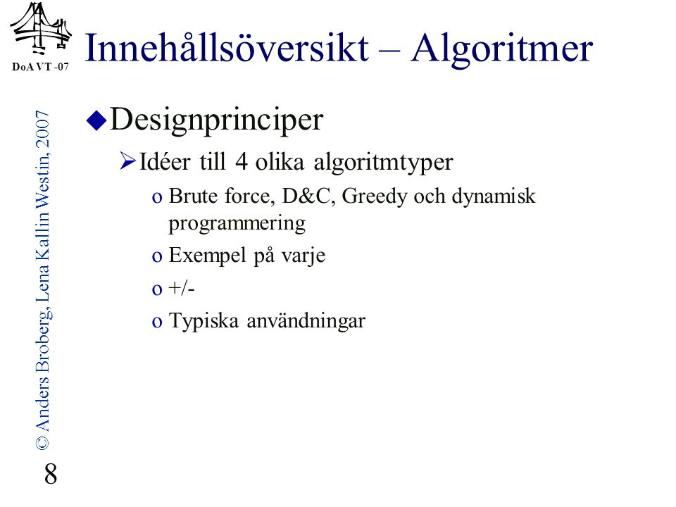 DoA VT -07 © Anders Broberg, Lena Kallin Westin, 2007 8 Innehållsöversikt – Algoritmer  Designprinciper  Idéer till 4 olika algoritmtyper oBrute for