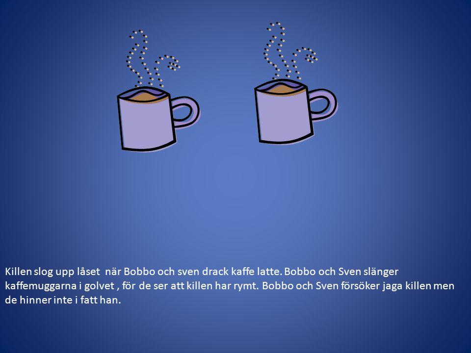 Killen slog upp låset när Bobbo och sven drack kaffe latte.