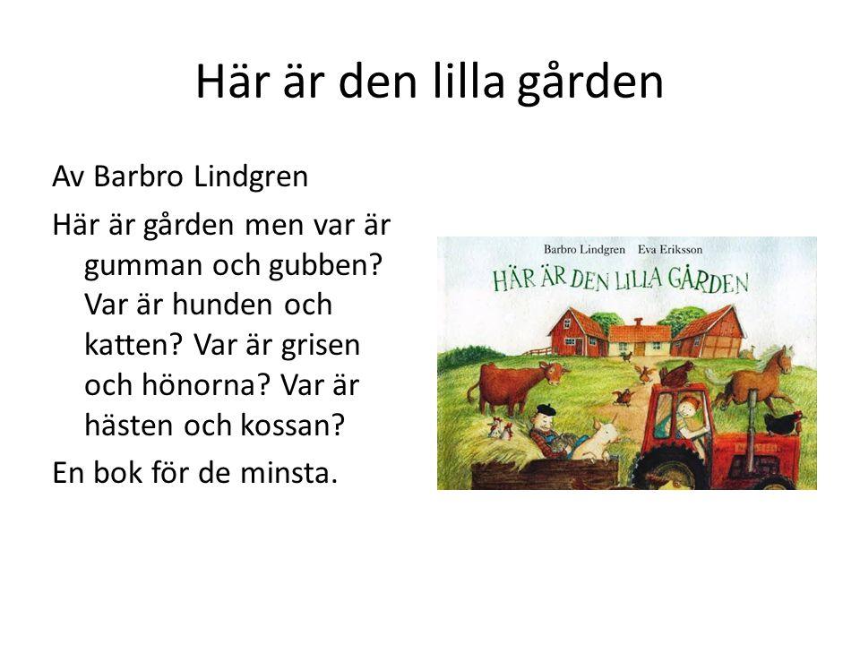 Här är den lilla gården Av Barbro Lindgren Här är gården men var är gumman och gubben? Var är hunden och katten? Var är grisen och hönorna? Var är häs