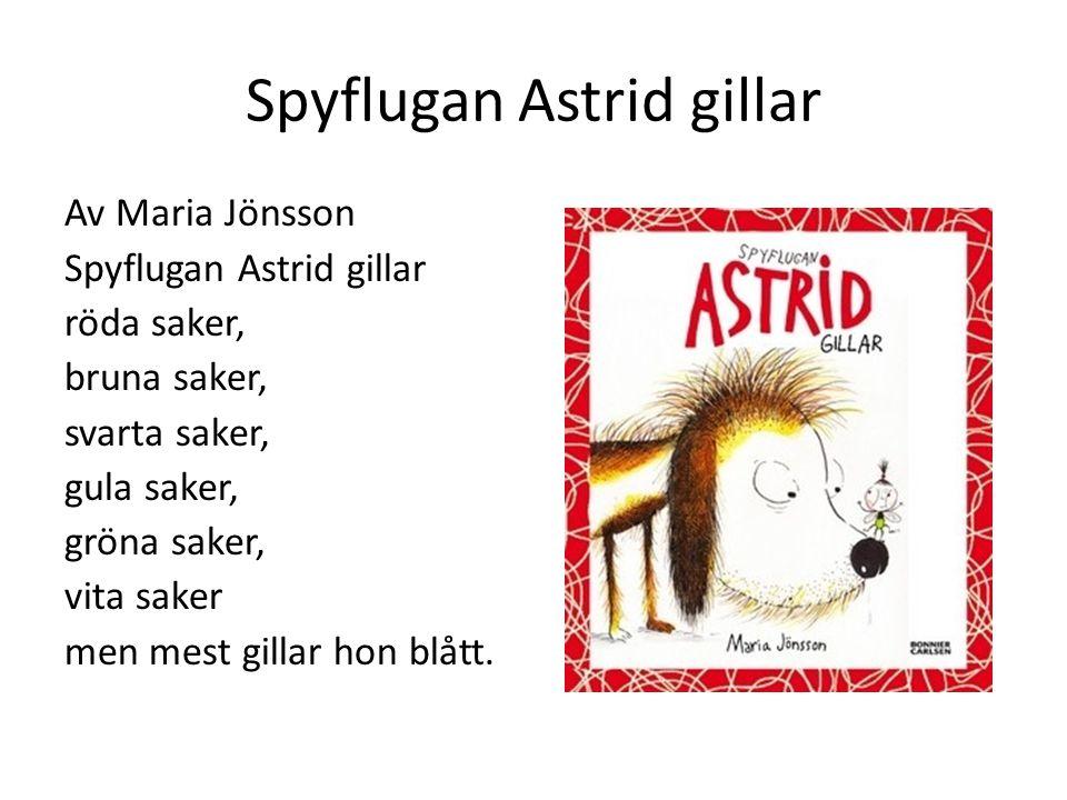 Spyflugan Astrid gillar Av Maria Jönsson Spyflugan Astrid gillar röda saker, bruna saker, svarta saker, gula saker, gröna saker, vita saker men mest g