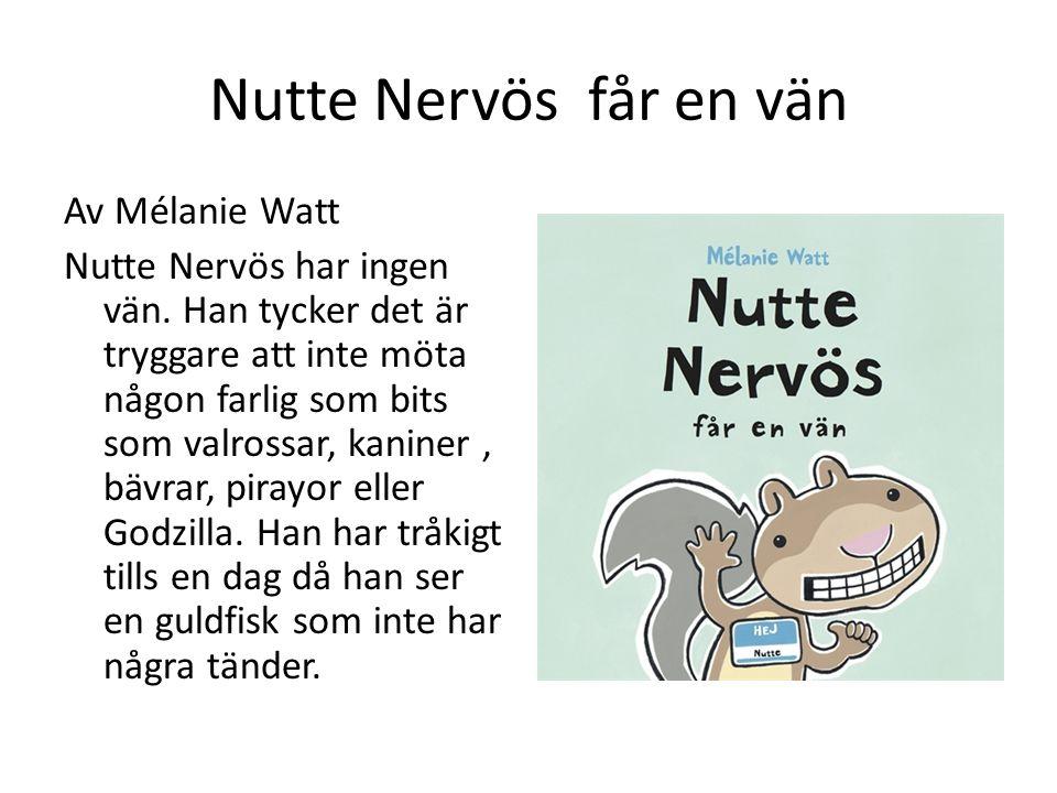 Nutte Nervös får en vän Av Mélanie Watt Nutte Nervös har ingen vän. Han tycker det är tryggare att inte möta någon farlig som bits som valrossar, kani