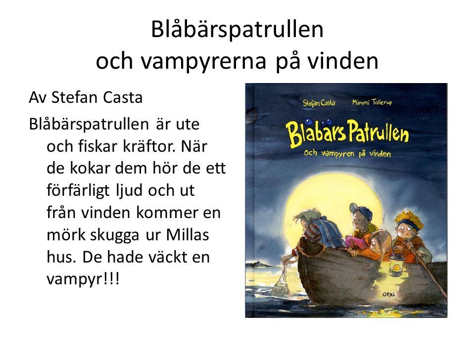 Blåbärspatrullen och vampyrerna på vinden Av Stefan Casta Blåbärspatrullen är ute och fiskar kräftor. När de kokar dem hör de ett förfärligt ljud och
