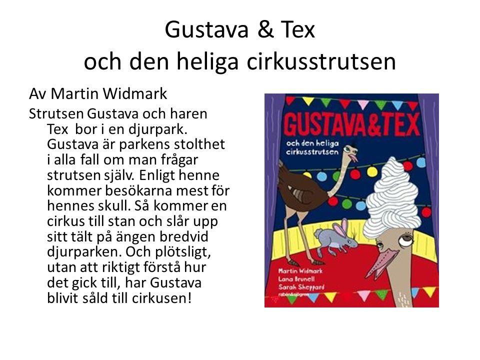 Gustava & Tex och den heliga cirkusstrutsen Av Martin Widmark Strutsen Gustava och haren Tex bor i en djurpark. Gustava är parkens stolthet i alla fal