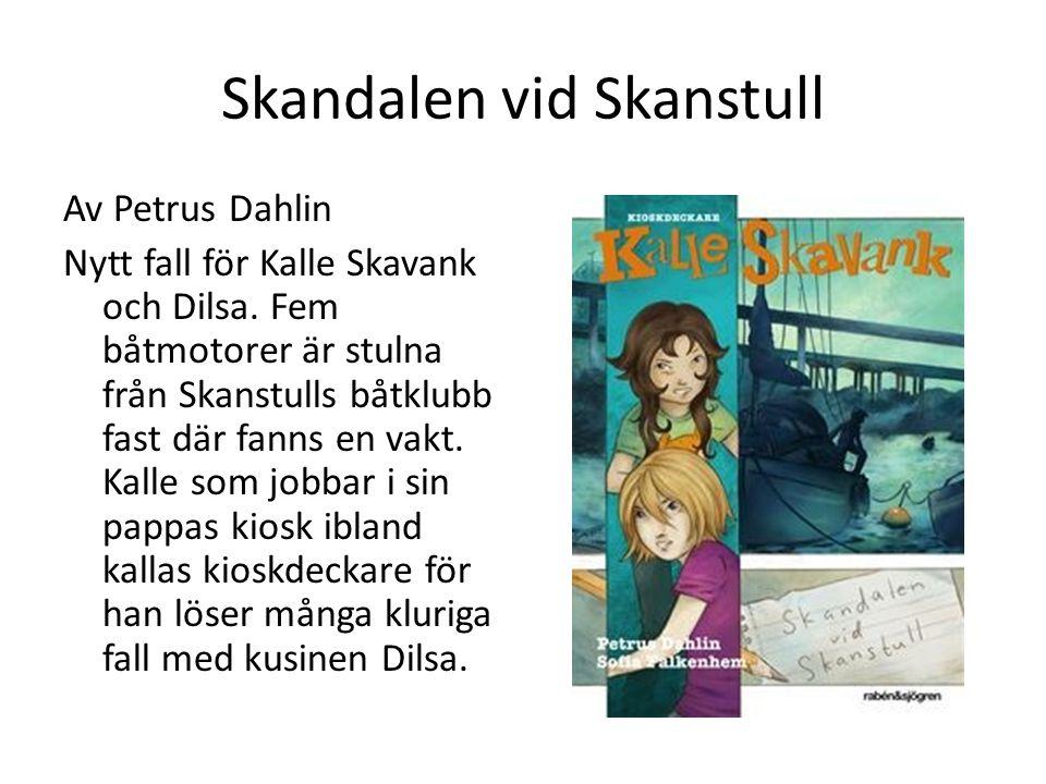 Skandalen vid Skanstull Av Petrus Dahlin Nytt fall för Kalle Skavank och Dilsa. Fem båtmotorer är stulna från Skanstulls båtklubb fast där fanns en va
