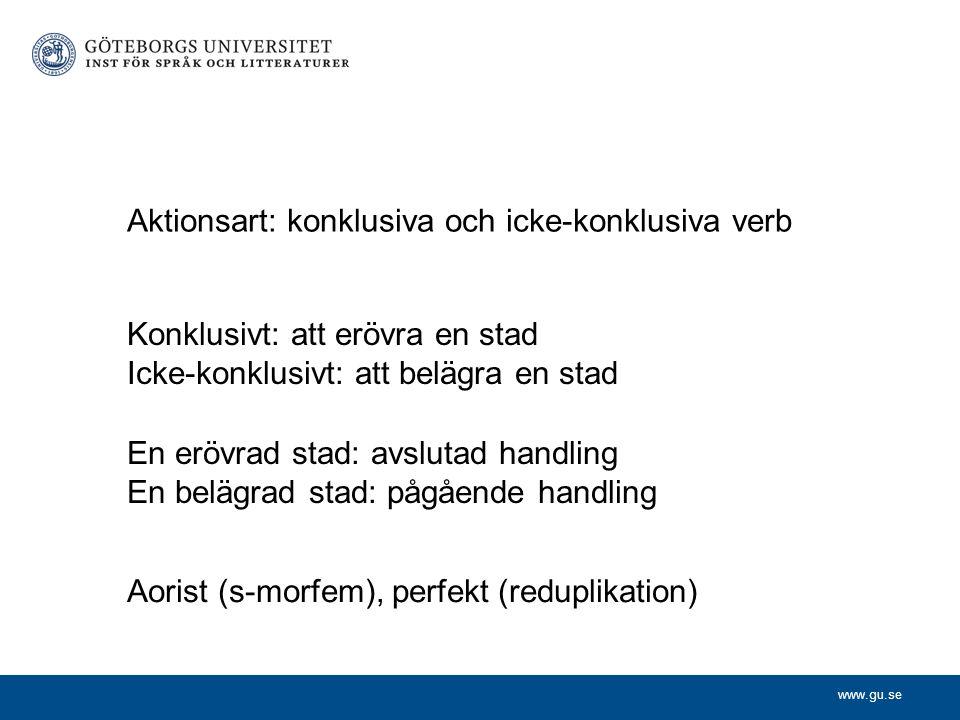 www.gu.se Aktionsart: konklusiva och icke-konklusiva verb Konklusivt: att erövra en stad Icke-konklusivt: att belägra en stad En erövrad stad: avsluta