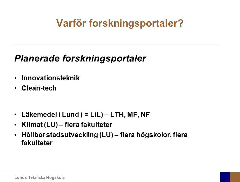 Lunds Tekniska Högskola Varför forskningsportaler? Planerade forskningsportaler Innovationsteknik Clean-tech Läkemedel i Lund ( = LiL) – LTH, MF, NF K