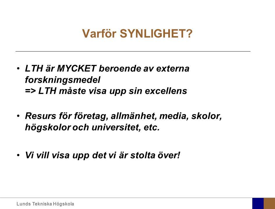 Lunds Tekniska Högskola Varför SYNLIGHET? LTH är MYCKET beroende av externa forskningsmedel => LTH måste visa upp sin excellens Resurs för företag, al