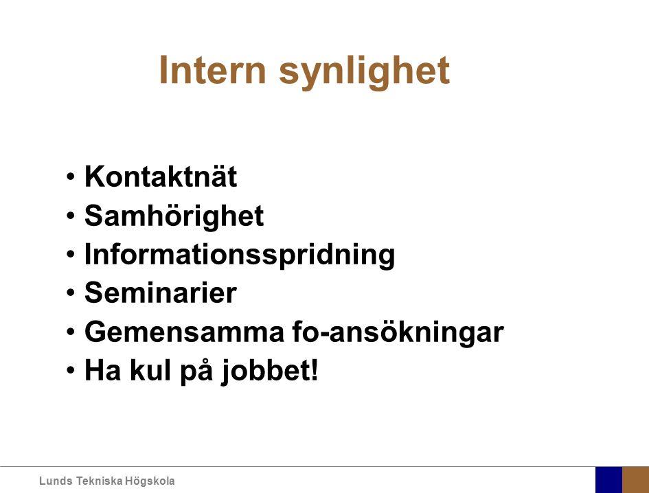 Lunds Tekniska Högskola Intern synlighet Kontaktnät Samhörighet Informationsspridning Seminarier Gemensamma fo-ansökningar Ha kul på jobbet!