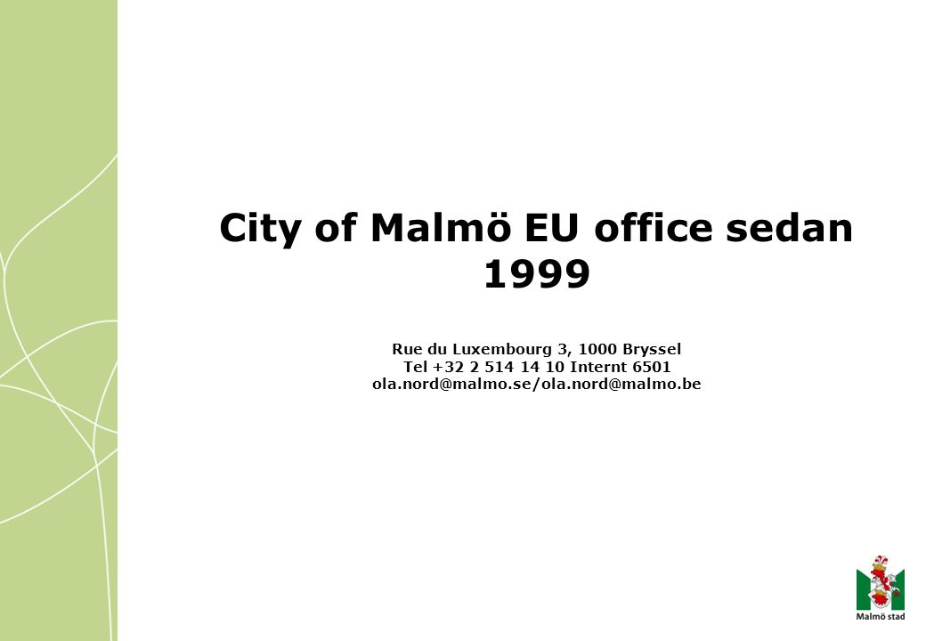 City of Malmö EU office sedan 1999 Rue du Luxembourg 3, 1000 Bryssel Tel +32 2 514 14 10 Internt 6501 ola.nord@malmo.se/ola.nord@malmo.be