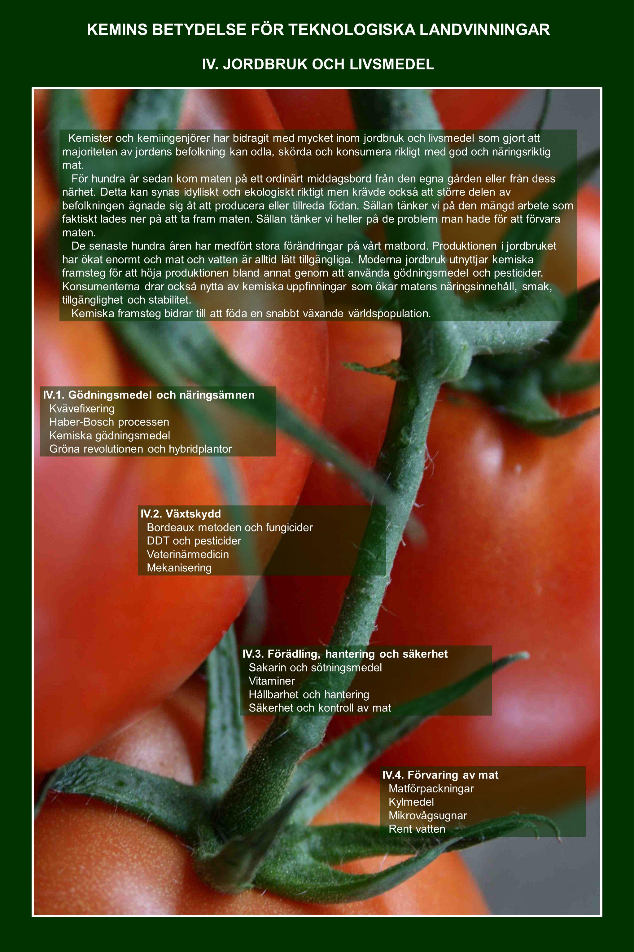 KEMINS BETYDELSE FÖR TEKNOLOGISKA LANDVINNINGAR Kemister och kemiingenjörer har bidragit med mycket inom jordbruk och livsmedel som gjort att majoriteten av jordens befolkning kan odla, skörda och konsumera rikligt med god och näringsriktig mat.