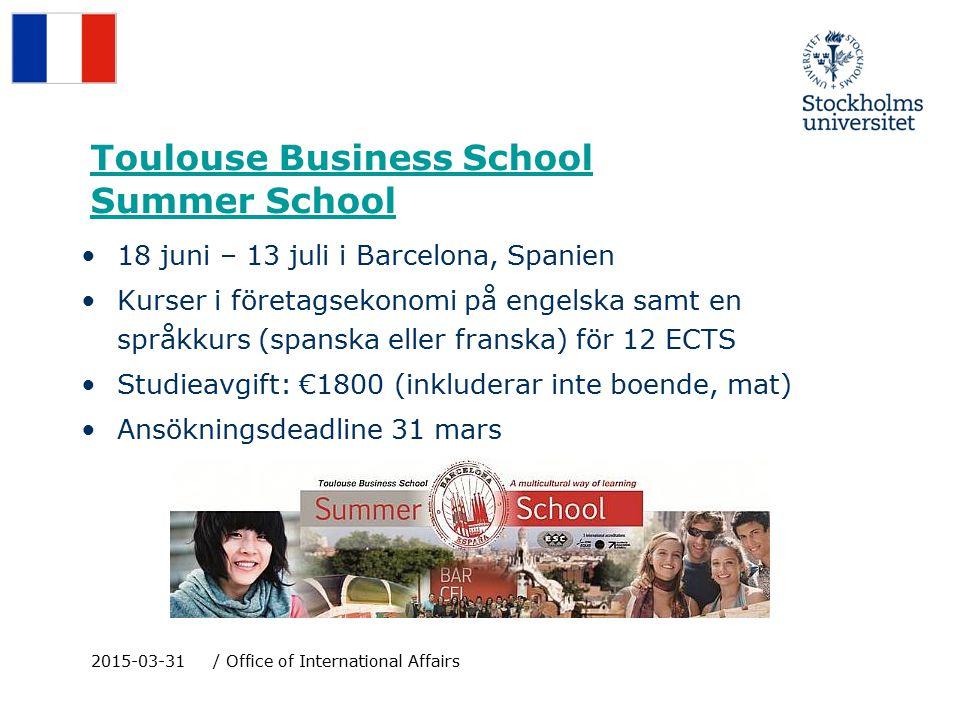 Toulouse Business School Summer School 18 juni – 13 juli i Barcelona, Spanien Kurser i företagsekonomi på engelska samt en språkkurs (spanska eller franska) för 12 ECTS Studieavgift: €1800 (inkluderar inte boende, mat) Ansökningsdeadline 31 mars 2015-03-31/ Office of International Affairs