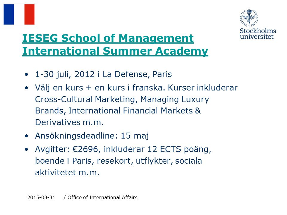 IESEG School of Management International Summer Academy 1-30 juli, 2012 i La Defense, Paris Välj en kurs + en kurs i franska.