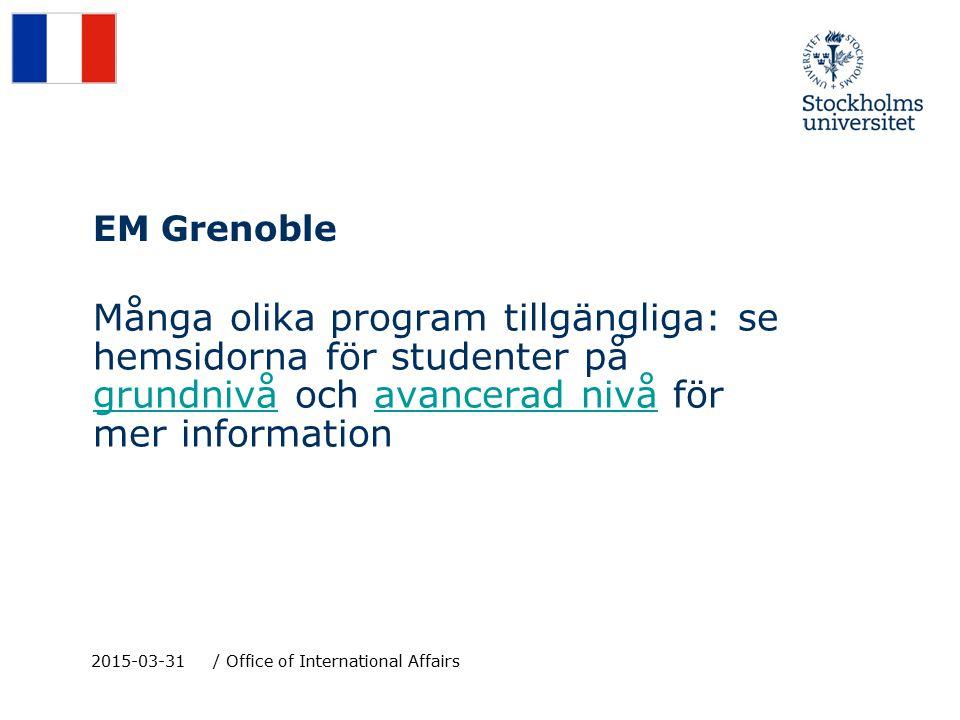 EM Grenoble Många olika program tillgängliga: se hemsidorna för studenter på grundnivå och avancerad nivå för mer information grundnivåavancerad nivå 2015-03-31/ Office of International Affairs