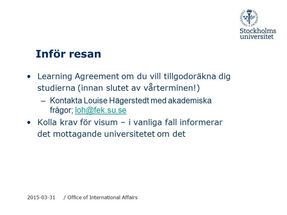 Inför resan Learning Agreement om du vill tillgodoräkna dig studierna (innan slutet av vårterminen!) –Kontakta Louise Hägerstedt med akademiska frågor
