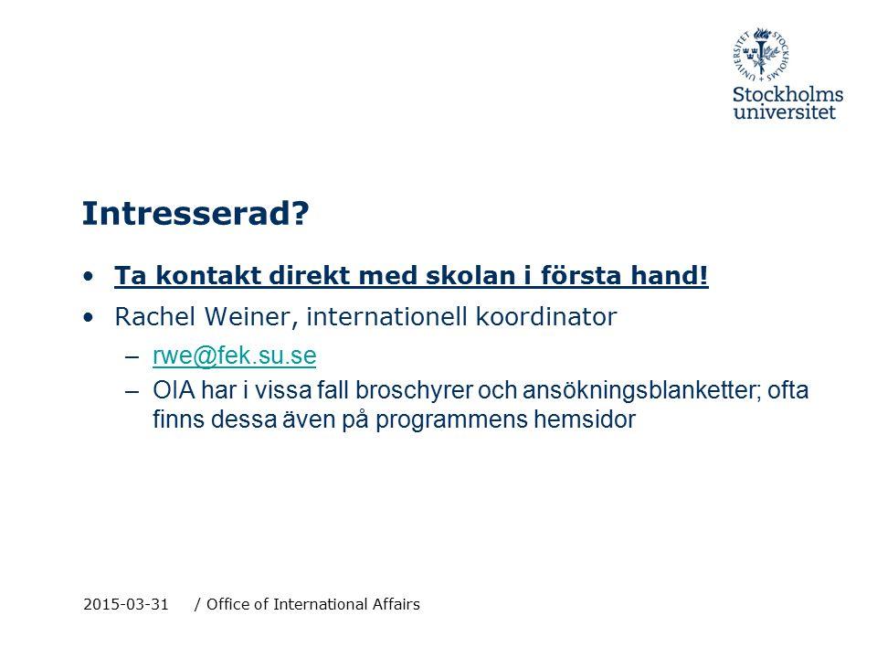 Intresserad? Ta kontakt direkt med skolan i första hand! Rachel Weiner, internationell koordinator –rwe@fek.su.serwe@fek.su.se –OIA har i vissa fall b