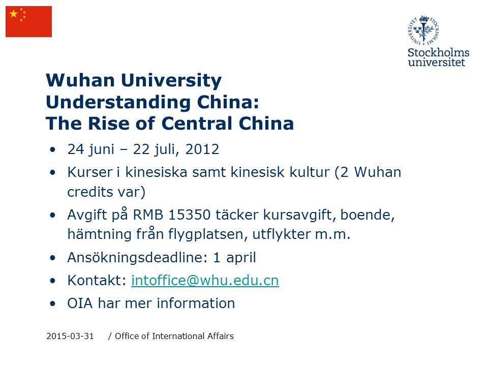 Wuhan University Understanding China: The Rise of Central China 24 juni – 22 juli, 2012 Kurser i kinesiska samt kinesisk kultur (2 Wuhan credits var) Avgift på RMB 15350 täcker kursavgift, boende, hämtning från flygplatsen, utflykter m.m.
