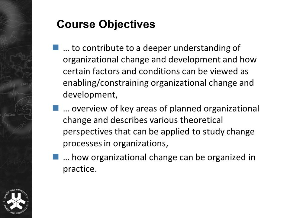 Organisational Change and Development viewed from several perspectives Leading Organizational Change Learning and Organizational Change Politics and Organizational Change Management and Steering Large Scale Projects Participation and Organizational Change Gender and Organizational Change Restructuring the Public Service Sector Researchers connected to HELIX Vinn Excellence Centre