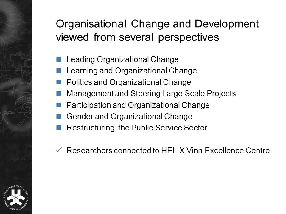 Organisational Change and Development viewed from several perspectives Leading Organizational Change Learning and Organizational Change Politics and O
