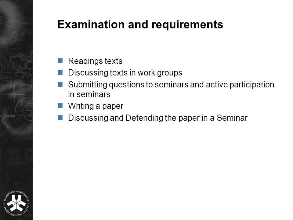 Examination and requirements Readings texts Discussing texts in work groups Submitting questions to seminars and active participation in seminars Writ