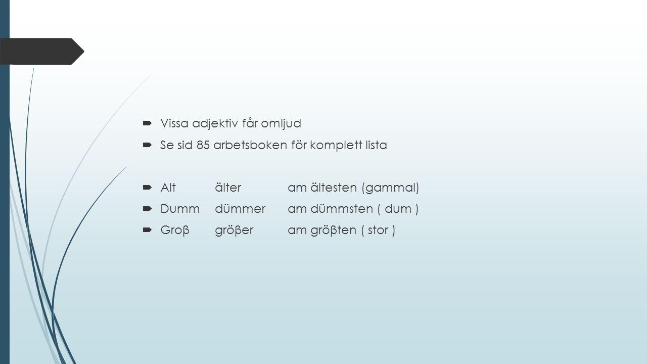  Vissa adjektiv får omljud  Se sid 85 arbetsboken för komplett lista  Altälteram ältesten (gammal)  Dummdümmeram dümmsten ( dum )  Groβgröβeram g